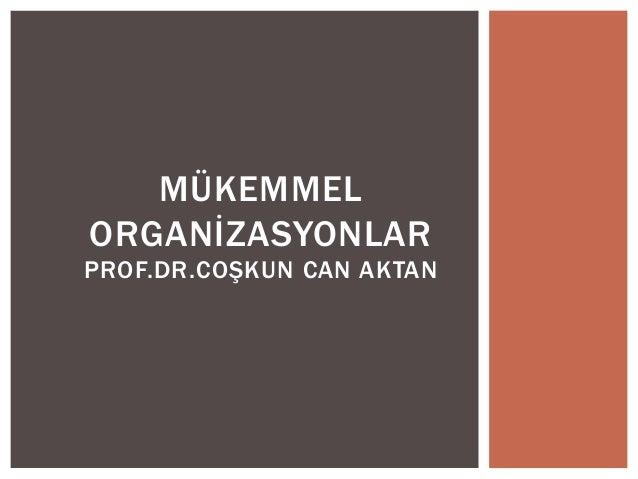 MÜKEMMEL ORGANİZASYONLAR PROF.DR.COŞKUN CAN AKTAN