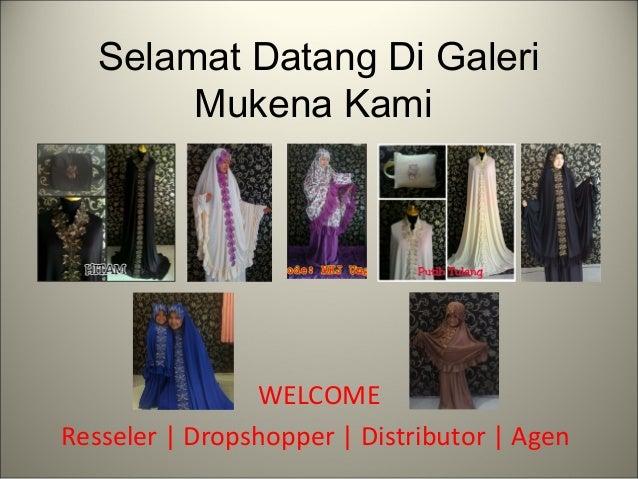 Selamat Datang Di Galeri Mukena Kami WELCOME Resseler   Dropshopper   Distributor   Agen