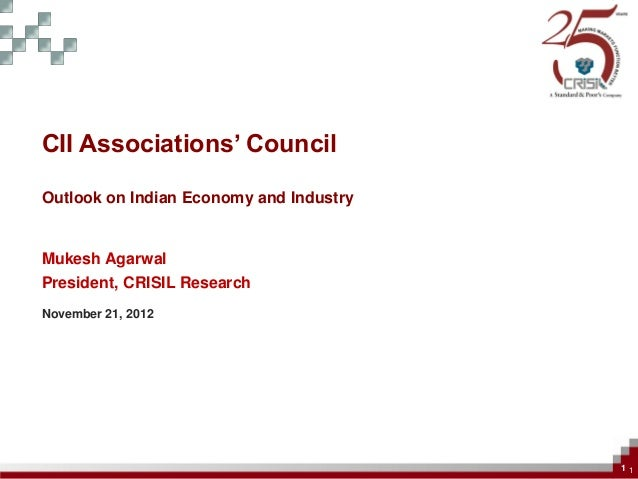 CII Associations' CouncilOutlook on Indian Economy and IndustryMukesh AgarwalPresident, CRISIL ResearchNovember 21, 2012  ...