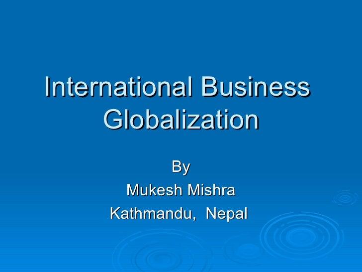 International Business  Globalization By Mukesh Mishra Kathmandu,  Nepal