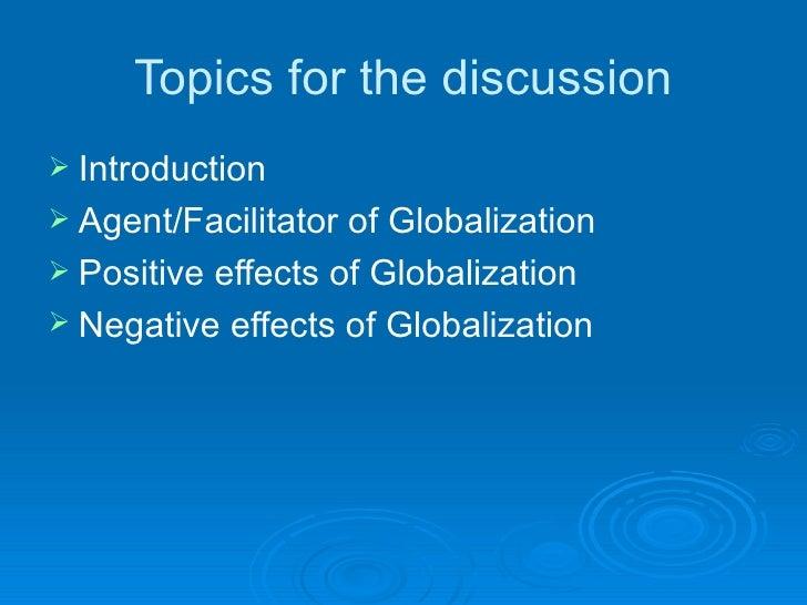 Topics for the discussion <ul><li>Introduction </li></ul><ul><li>Agent/Facilitator of Globalization </li></ul><ul><li>Posi...