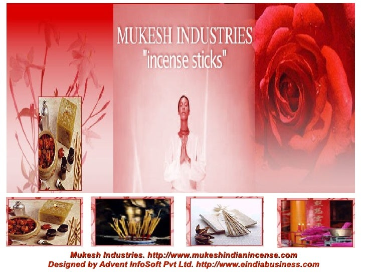 Mukesh Industries. http://www.mukeshindianincense.comDesigned by Advent InfoSoft Pvt Ltd. http://www.eindiabusiness.com
