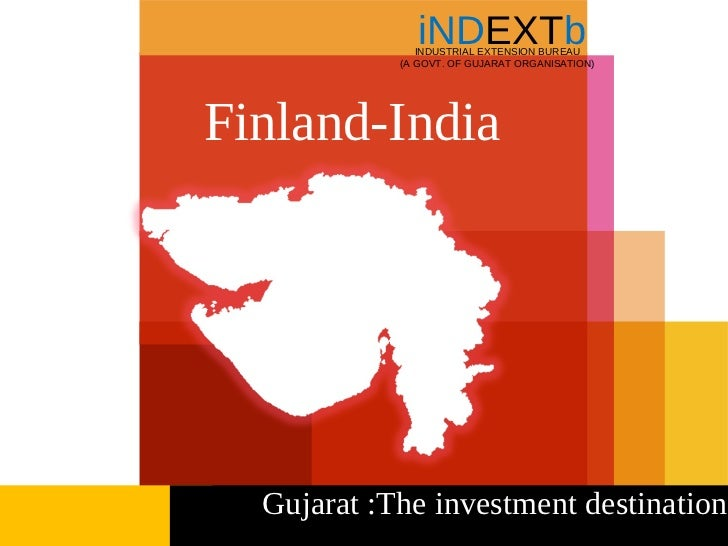 iNDEXTb               INDUSTRIAL EXTENSION BUREAU            (A GOVT. OF GUJARAT ORGANISATION)Finland-India  Gujarat :The ...