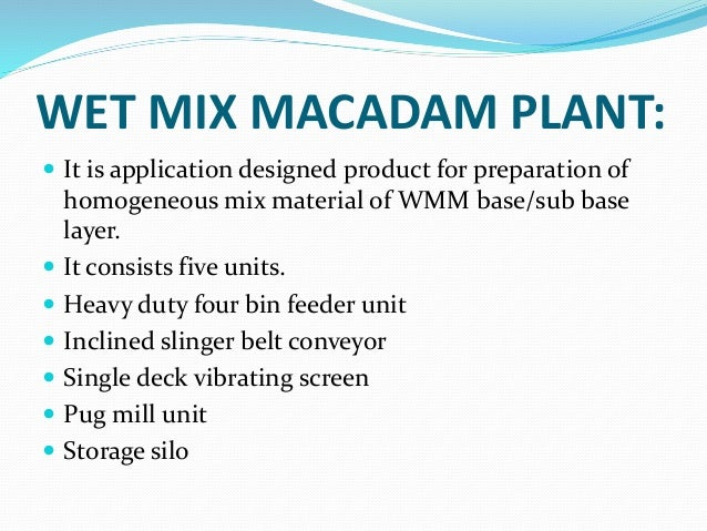 WATER BOUND MACADAM: SCOPE: WBM consists of clean, crushed aggregate mechanically interlocked by rolling and bonding toget...