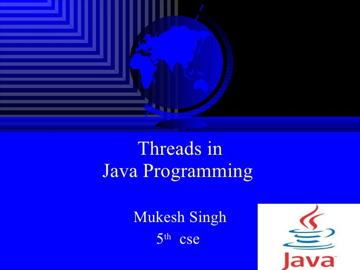 Threads in Java Programming  Mukesh Singh 5 th   cse