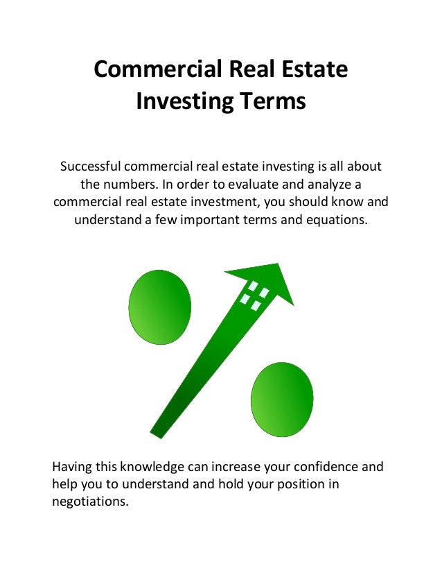 Commercial Real Estate Investing Terms Successful commercial real estate investing is all about the numbers. In order to e...