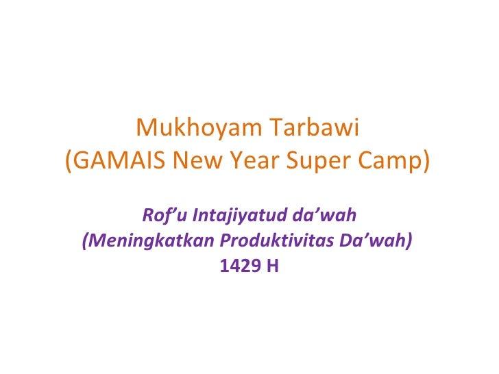 Mukhoyam Tarbawi (GAMAIS New Year Super Camp) Rof'u   Intajiyatud da'wah (Meningkatkan Produktivitas Da'wah)   1429 H