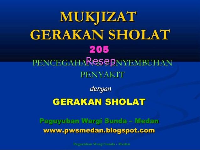 Paguyuban Wargi Sunda - Medan MUKJIZATMUKJIZAT GERAKAN SHOLATGERAKAN SHOLAT PENCEGAHAN & PENYEMBUHANPENCEGAHAN & PENYEMBUH...