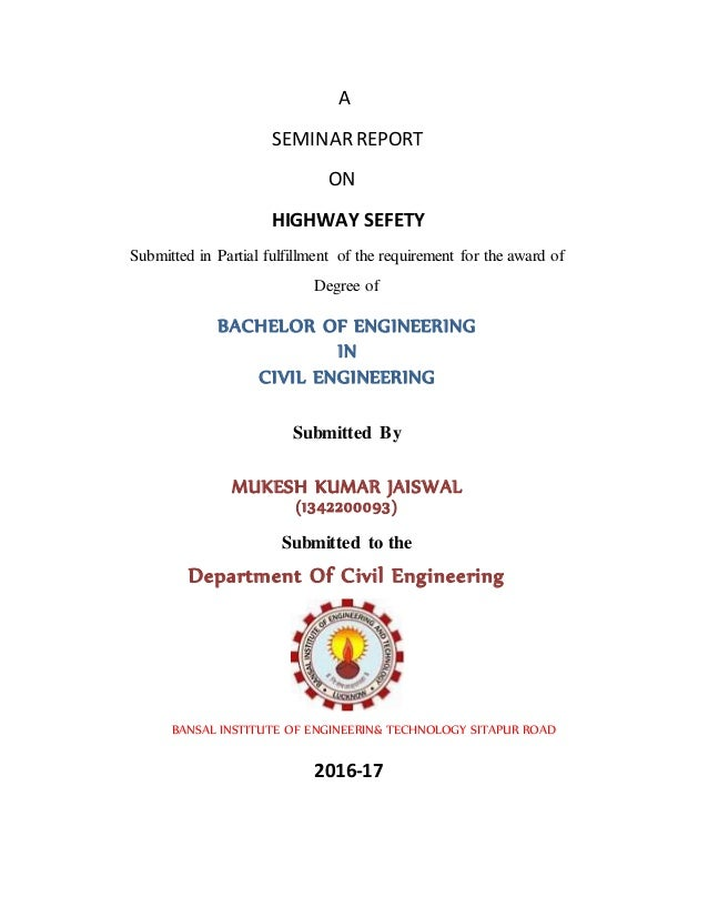A SEMINAR REPORT ON HIGHWAY SEFETY Submitted in Partial fulfillment of the requirement for the award of Degree of BACHELOR...