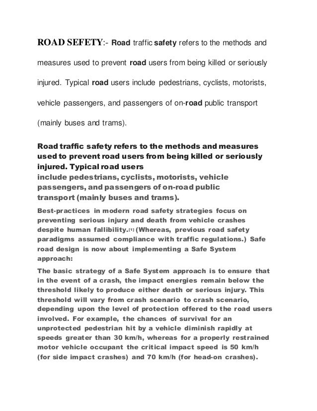 ROAD SEFETY:- Road traffic safety refers to the methods and measures used to prevent road users from being killed or serio...