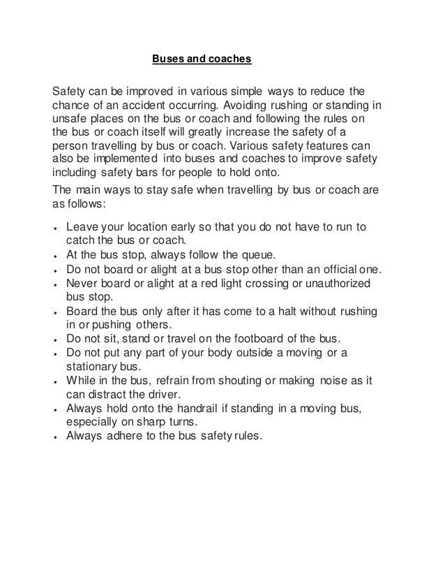 Buses and coaches Safety can be improved in various simple ways to reduce the chance of an accident occurring. Avoiding ru...