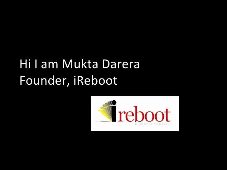 Hi I am Mukta Darera Founder, iReboot