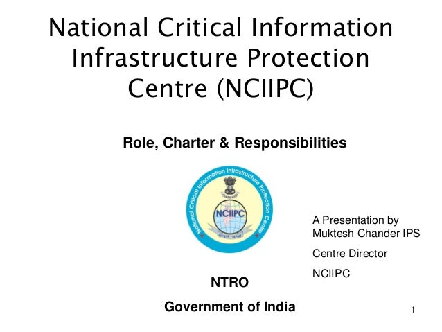 1  Role, Charter & Responsibilities  A Presentation by Muktesh Chander IPS  Centre Director  NCIIPC  NTRO  Government of I...