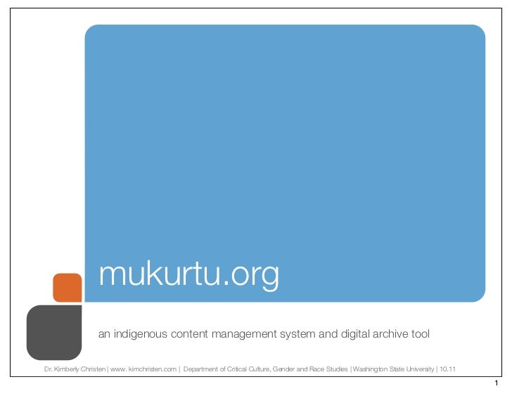 mukurtu.org                  an indigenous content management system and digital archive toolDr. Kimberly Christen   www. ...