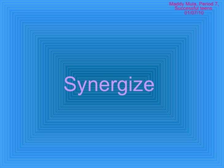 Synergize   Maddy Mula, Period 7, Successful teens  01/07/10
