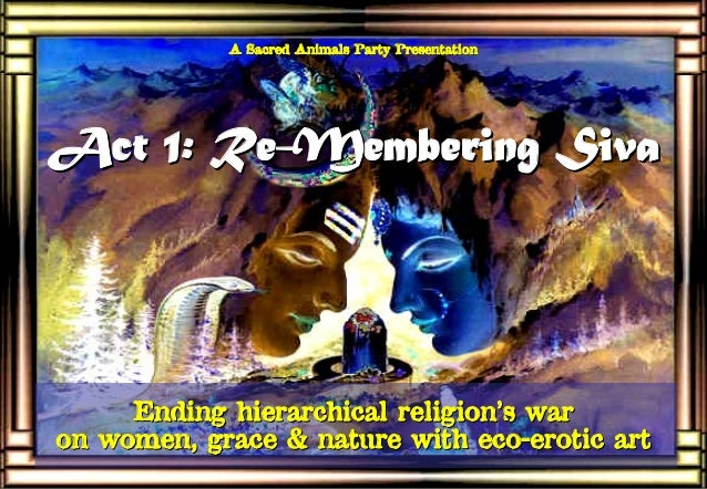 A Sacred Animals Party PresentationA Sacred Animals Party Presentation Act 1: ReAct 1: Re--MemberingMembering SivaSiva End...