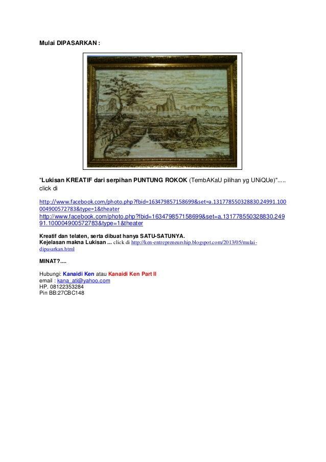 "Mulai DIPASARKAN :""Lukisan KREATIF dari serpihan PUNTUNG ROKOK (TembAKaU pilihan yg UNiQUe)"".....click dihttp://www.facebo..."