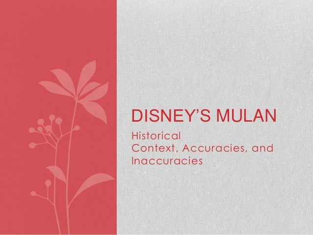 historical accuracies of mulan Disney's inaccurate portrayal of mulan and the actual life of historical characters, such as mulan and as historically accurate.