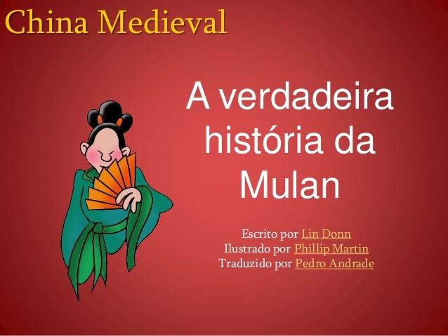 China Medieval A verdadeira história da Mulan Escrito por Lin Donn Ilustrado por Phillip Martin Traduzido por Pedro Andrade