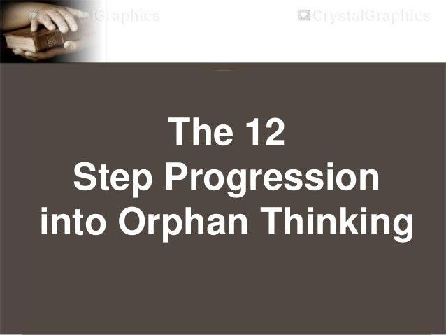 1. Nagfofocus tayo sa mga mali na ating nakikita sa mga kinauukulan. 12 Step Progression into Orphan Thinking Step 1 of 12