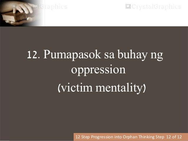 LIFE OF OPPRESSION (VICTIM MENTALITY) 1. Poor Self-Image  Nakatanim ito sa kanila  Paano sila natrato noong bata sila  ...