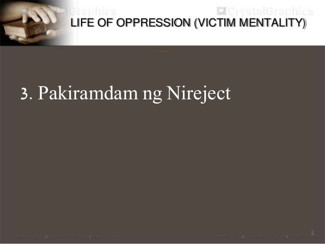 LIFE OF OPPRESSION (VICTIM MENTALITY) 4. Perfectionism / Laging Perfect - Distracted by more, more money