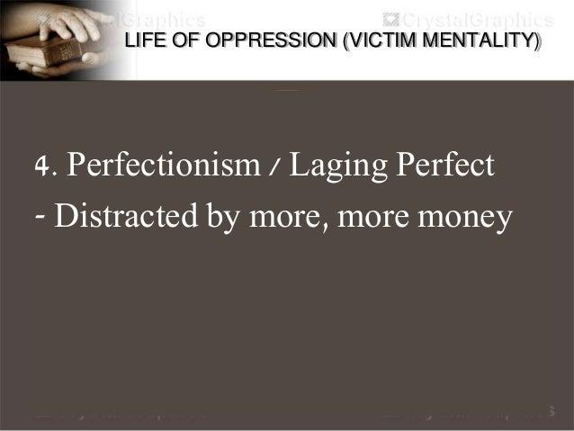 LIFE OF OPPRESSION (VICTIM MENTALITY) 5. Kawalan ng Concentration - Palipat-lipat - Walang focus
