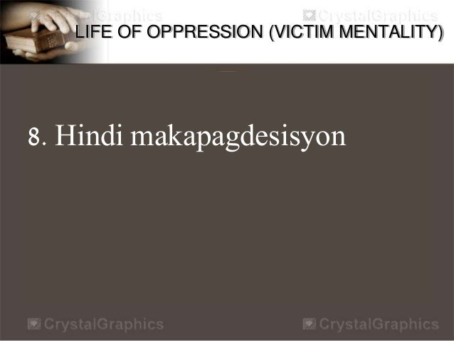LIFE OF OPPRESSION (VICTIM MENTALITY) 9. Bitter – Angry