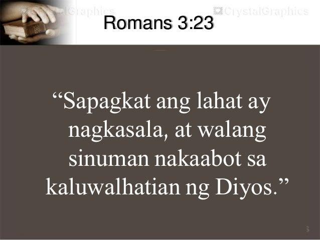 """Romans 6:23 """"Sapagkat kamatayan ang kabayaran ng kasalanan ngunit ang walang bayad na kaloob ng Diyos ay buhay na walang h..."""