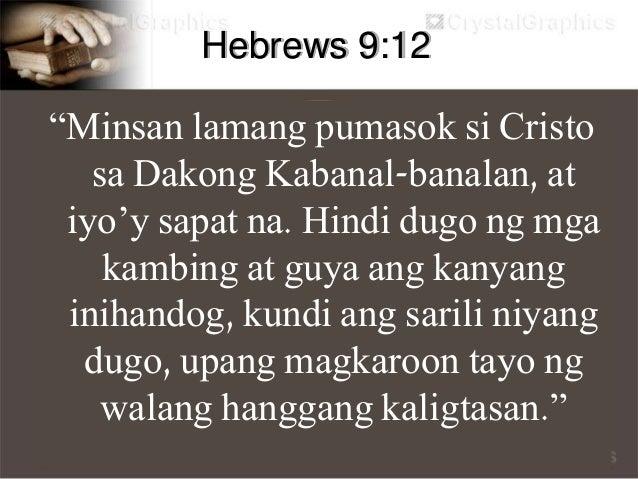 """Hebrews 9:13 """"Kung ang dugo ng kambing at toro, at ang abo ng dumalagang baka ang iwiniwisik sa mga taong itinuturing na m..."""