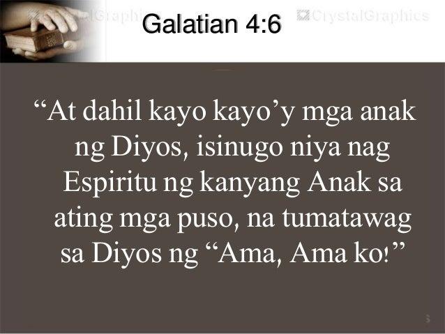 """Galatian 4:7 """"Ginawa na kayo ng Diyos na mga anak at hindi na mga alipin, at kung gayon kayo'y mga tagapagmana niya."""""""