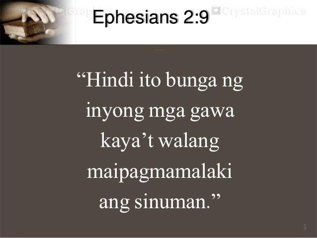 """Ephesians 2:10 """"Kung ano tayo ngayon ay gawa ng Diyos, at sa pakikipag-isa natin kay Cristo Jesus ay nilikha niya tayo par..."""