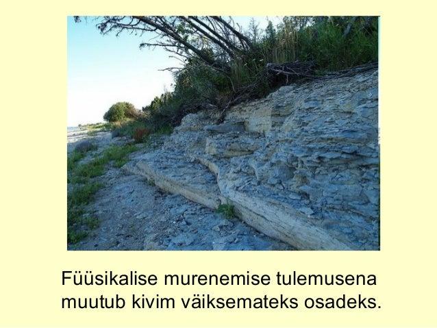 Füüsikalise murenemise tulemusena muutub kivim väiksemateks osadeks.