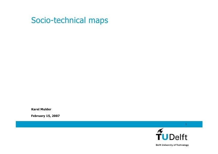 Socio-technical maps     Karel Mulder  February 15, 2007                         1