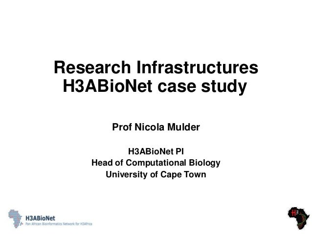 Research Infrastructures H3ABioNet case study Prof Nicola Mulder H3ABioNet PI Head of Computational Biology University of ...
