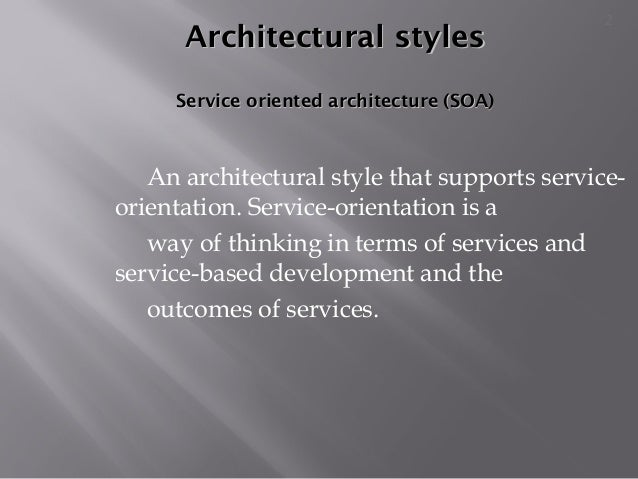 Architectural stylesArchitectural styles Service oriented architecture (SOA)Service oriented architecture (SOA) An archite...