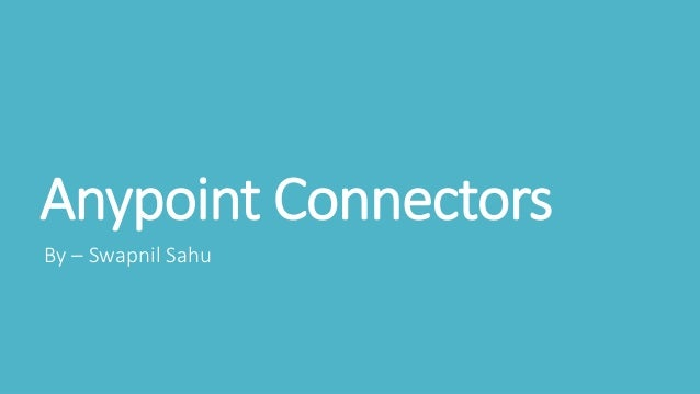 Anypoint Connectors By – Swapnil Sahu