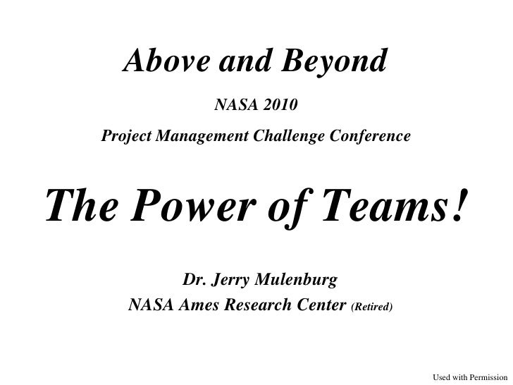 Above and Beyond                NASA 2010  Project Management Challenge ConferenceThe Power of Teams!          Dr. Jerry M...