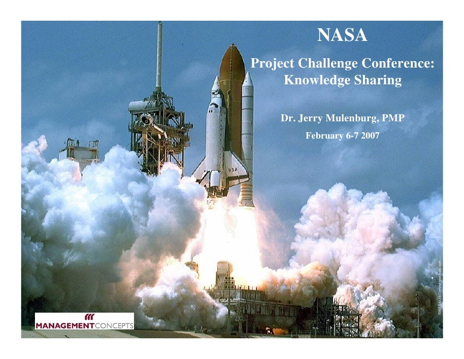 NASAProject Challenge Conference:     Knowledge Sharing    Dr. Jerry Mulenburg, PMP        February 6-7 2007