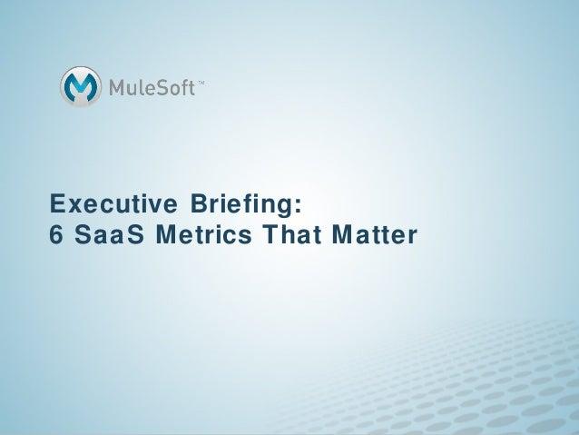 Executive Briefing:6 SaaS Metrics That Matter