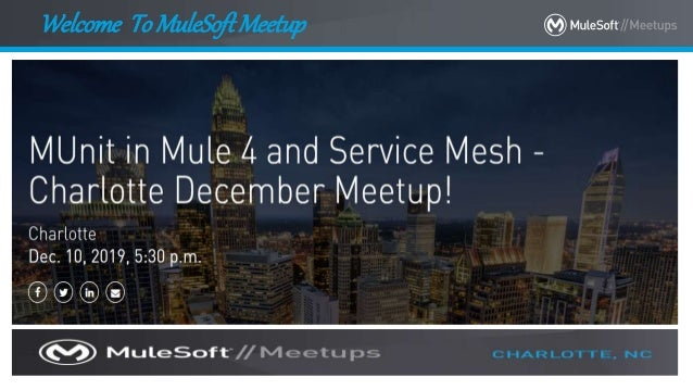 All contents © MuleSoft Inc. Welcome To MuleSoftMeetup 1
