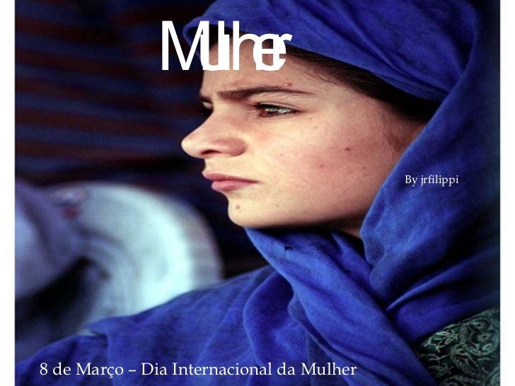 Mulher 8 de Março – Dia Internacional da Mulher By jrfilippi