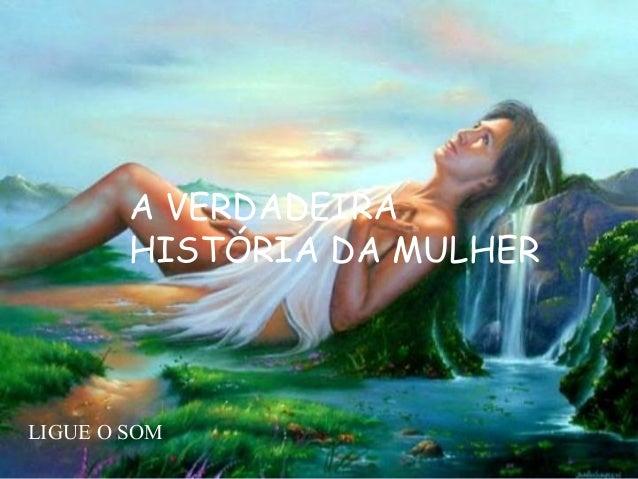 A VERDADEIRA HISTÓRIA DA MULHER LIGUE O SOM