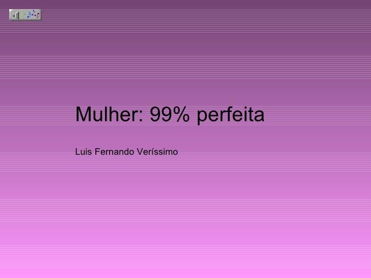 Mulher: 99% perfeita   Luis Fernando Veríssimo