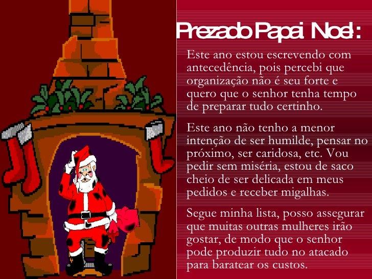 Prezado Papai Noel: Este ano estou escrevendo com antecedência, pois percebi que organização não é seu forte e quero que o...