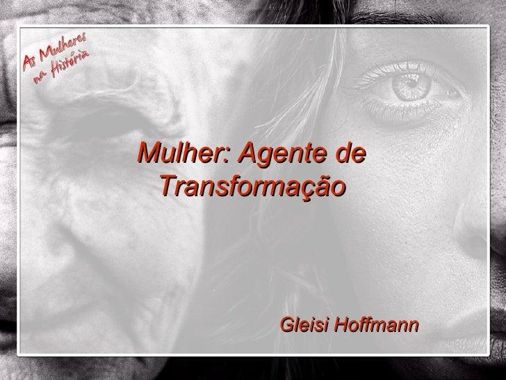 Gleisi Hoffmann Mulher: Agente de Transformação