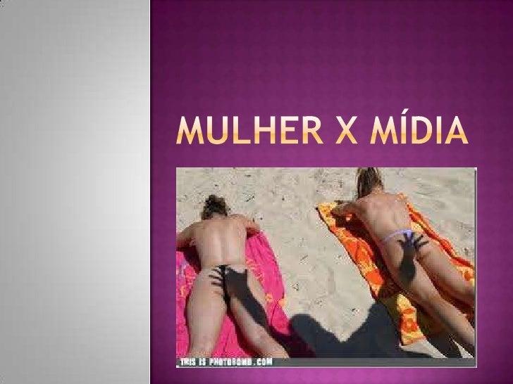 Acontece de vários modos: Músicas   que falam de momentos de  sexo; Em propagandas que usam  preconceito com as gordas;...