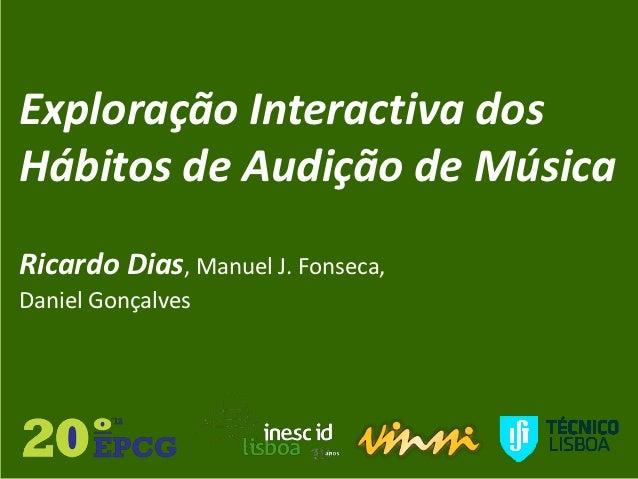 Exploração Interactiva dosHábitos de Audição de MúsicaRicardo Dias, Manuel J. Fonseca,Daniel Gonçalves