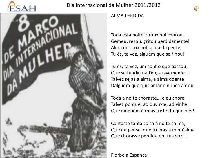 Dia Internacional da Mulher 2011/2012                 ALMA PERDIDA                 Toda esta noite o rouxinol chorou,     ...
