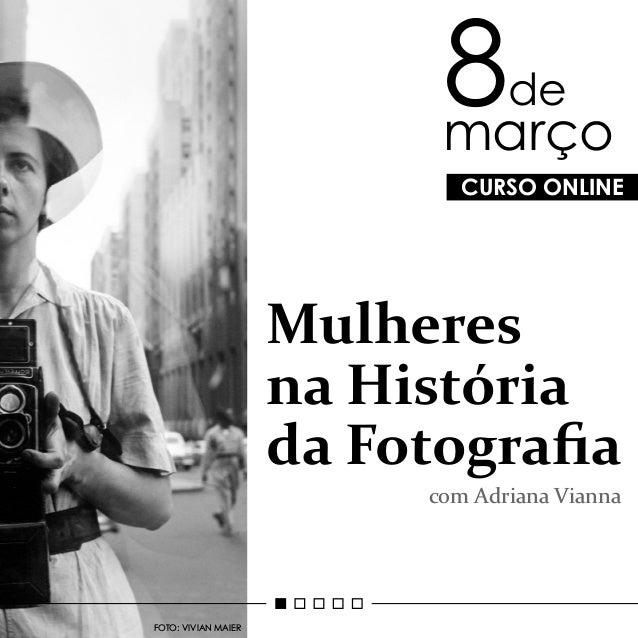 CURSO ONLINE 8de março FOTO: VIVIAN MAIER Mulheres na História da Fotografia com Adriana Vianna